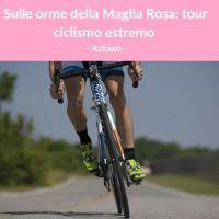 Sulle orme della Maglia Rosa tour ciclismo estremo -Italiano