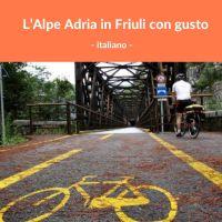 L'Alpe Adria in Friuli con gusto - Italiano